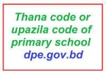 Thana code or upazila code of primary school dpe.gov.bd